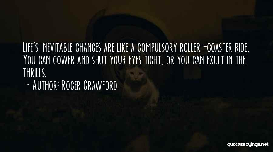 A Roller Coaster Life Quotes By Roger Crawford