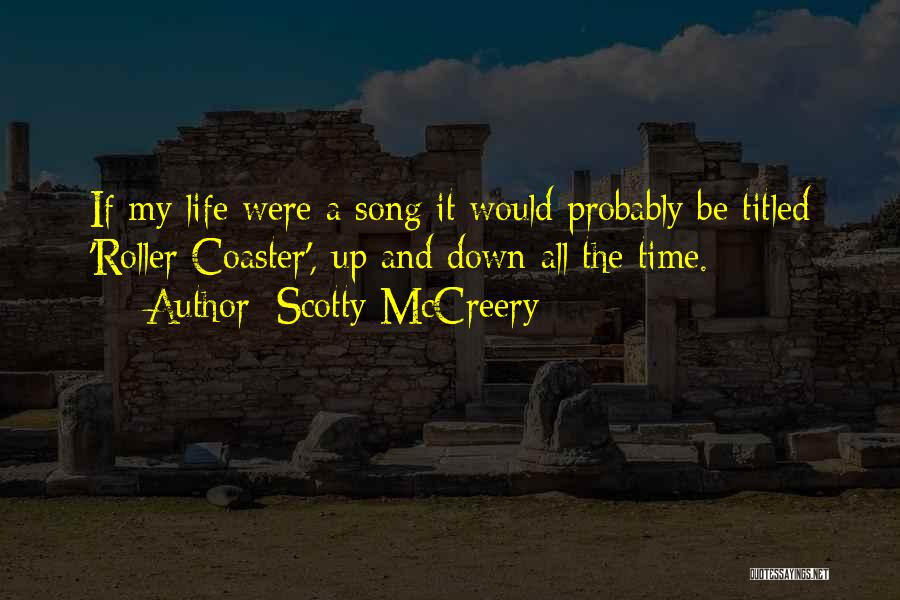 A Roller Coaster Life Quotes By Scotty McCreery