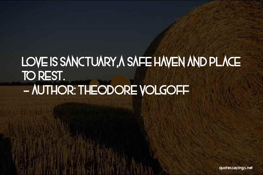 A Safe Place Quotes By Theodore Volgoff