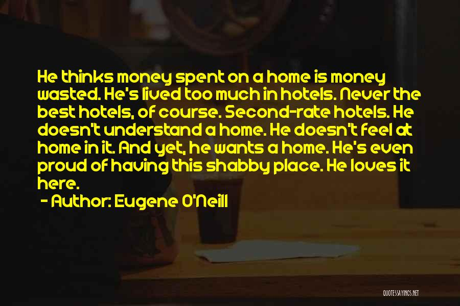A Second Home Quotes By Eugene O'Neill