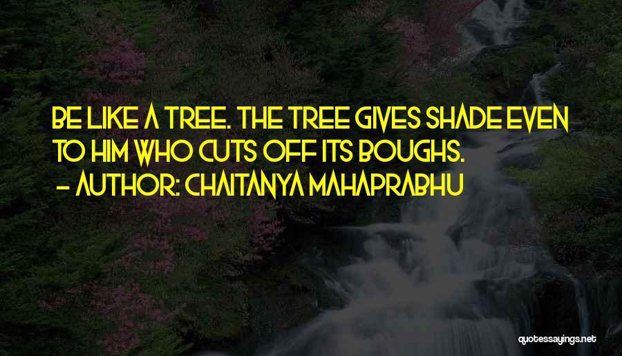 A Shade Tree Quotes By Chaitanya Mahaprabhu