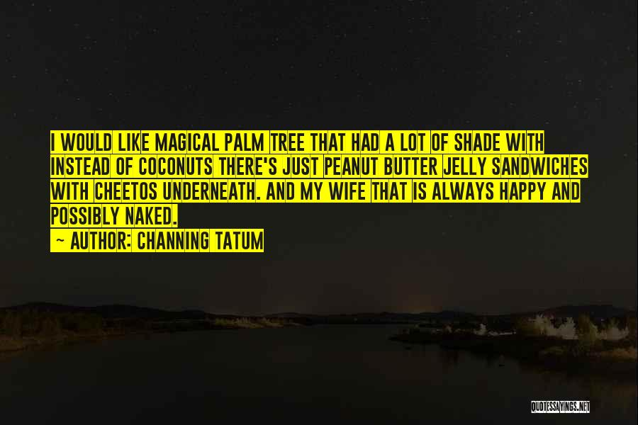A Shade Tree Quotes By Channing Tatum