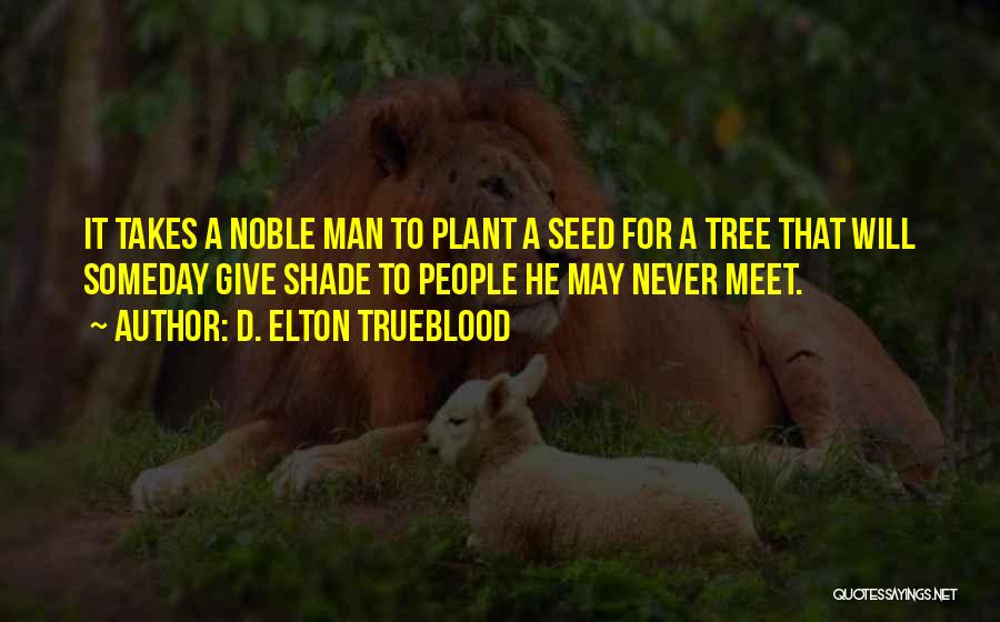 A Shade Tree Quotes By D. Elton Trueblood
