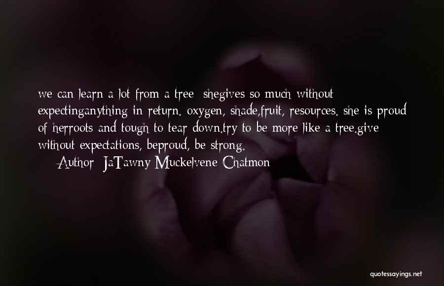 A Shade Tree Quotes By JaTawny Muckelvene Chatmon