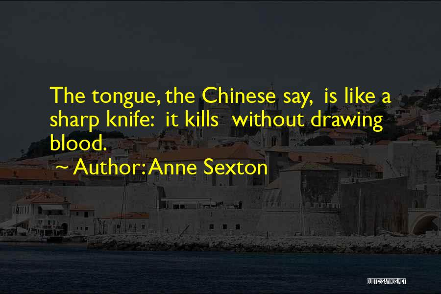A Sharp Tongue Quotes By Anne Sexton