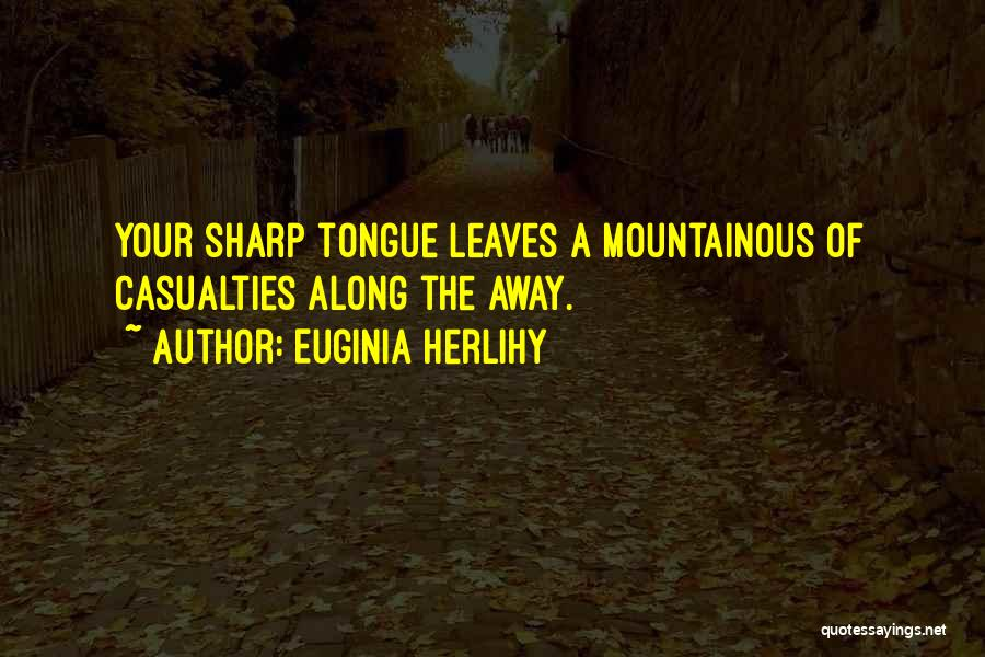 A Sharp Tongue Quotes By Euginia Herlihy
