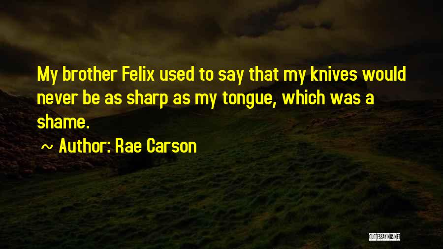 A Sharp Tongue Quotes By Rae Carson
