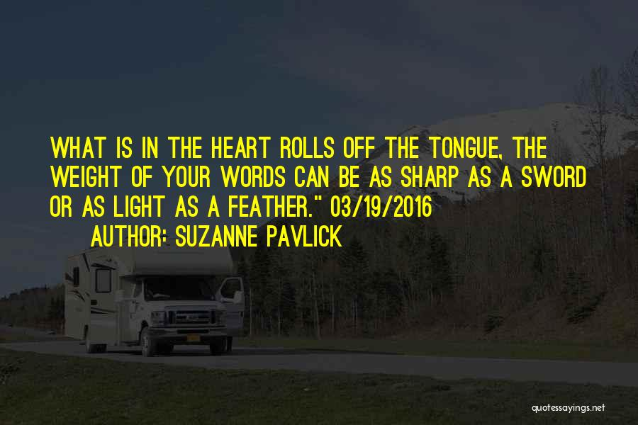 A Sharp Tongue Quotes By Suzanne Pavlick