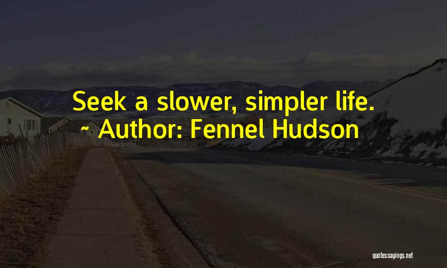 A Simpler Life Quotes By Fennel Hudson