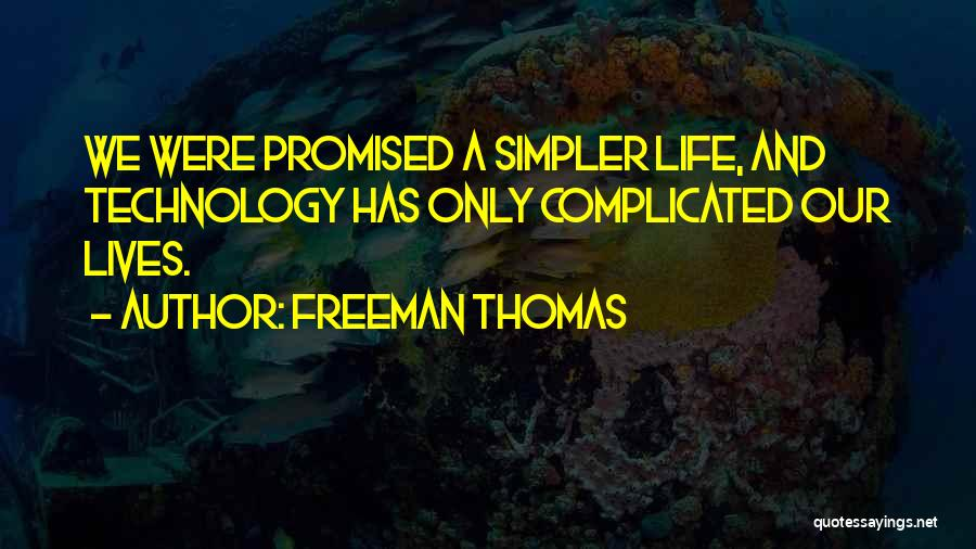 A Simpler Life Quotes By Freeman Thomas