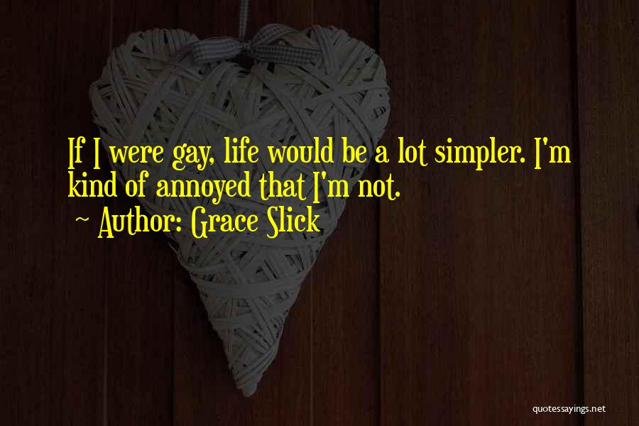 A Simpler Life Quotes By Grace Slick