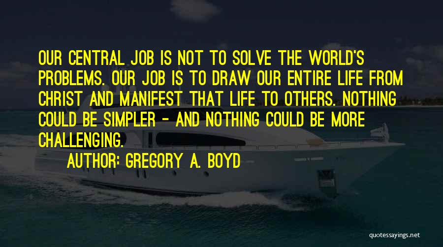 A Simpler Life Quotes By Gregory A. Boyd