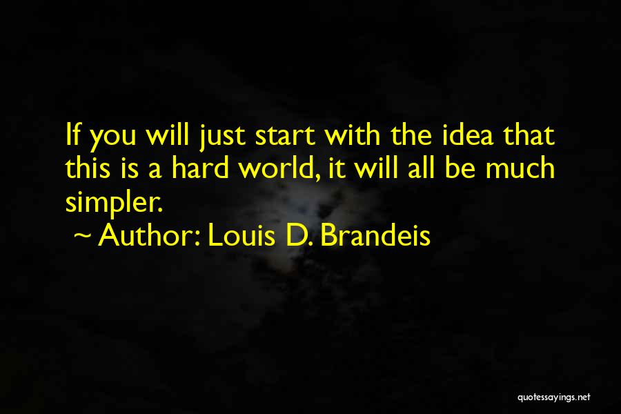 A Simpler Life Quotes By Louis D. Brandeis