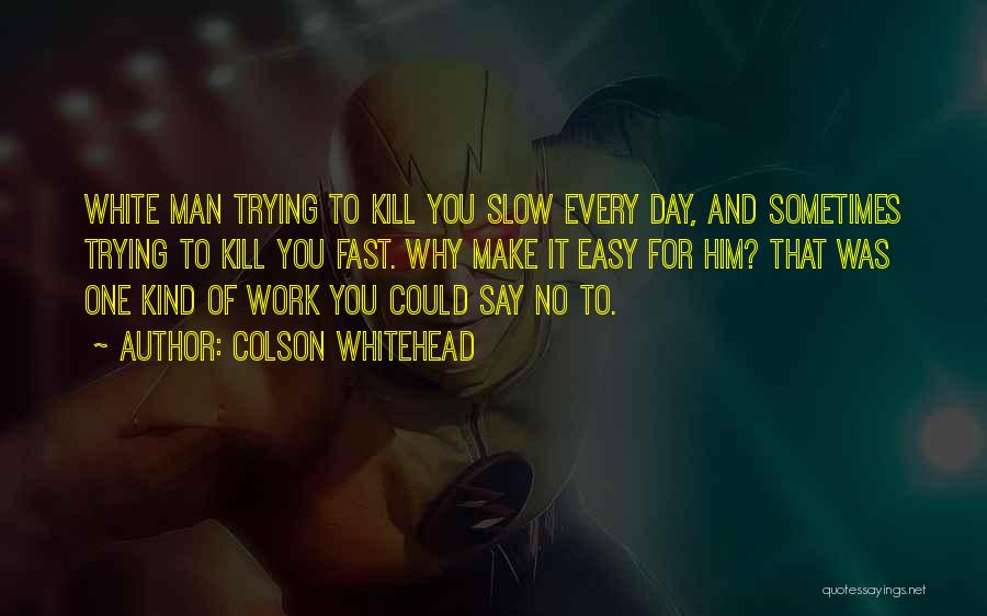 A Slow Day At Work Quotes By Colson Whitehead