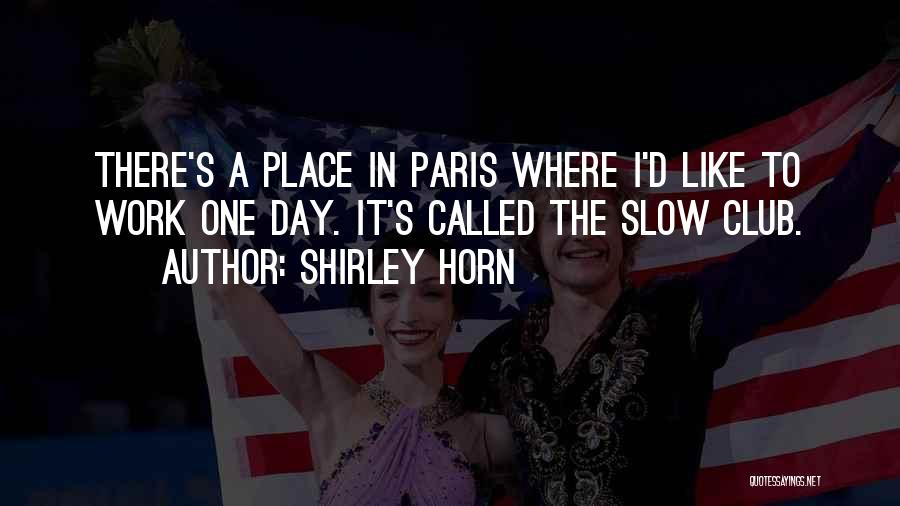 A Slow Day At Work Quotes By Shirley Horn