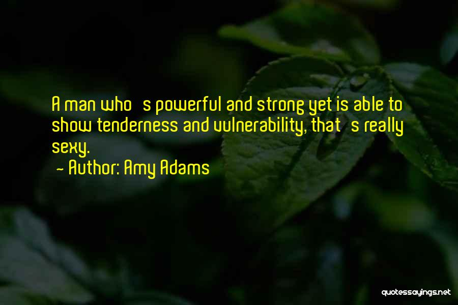 A Strong Man Is Quotes By Amy Adams