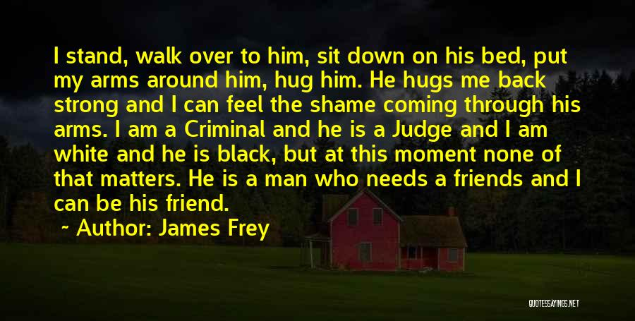 A Strong Man Is Quotes By James Frey