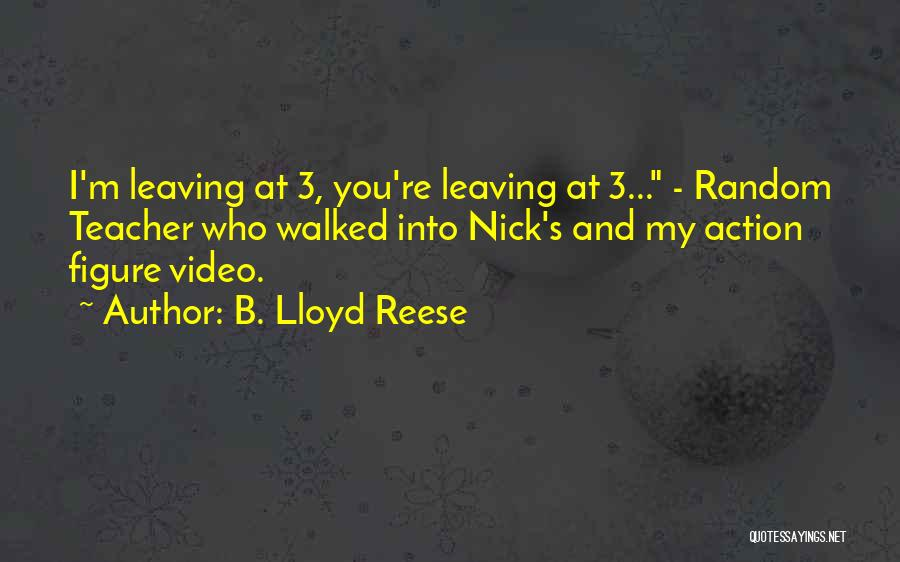 A Teacher Leaving Quotes By B. Lloyd Reese