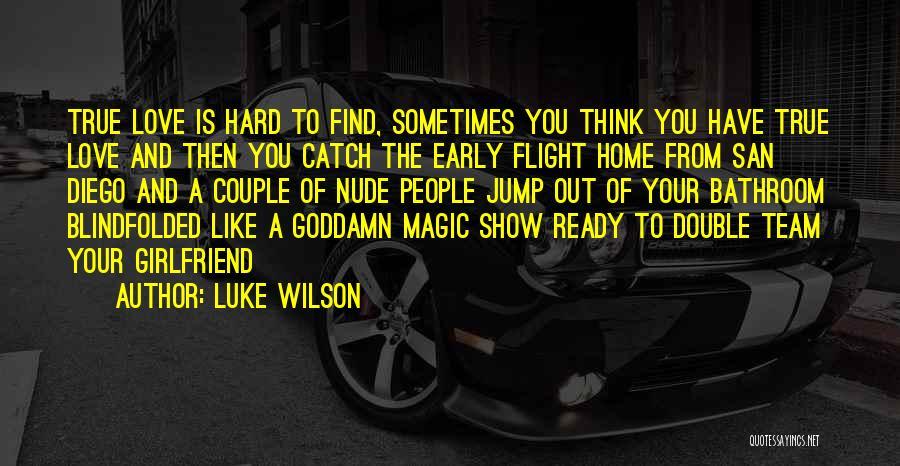 A True Girlfriend Would Quotes By Luke Wilson