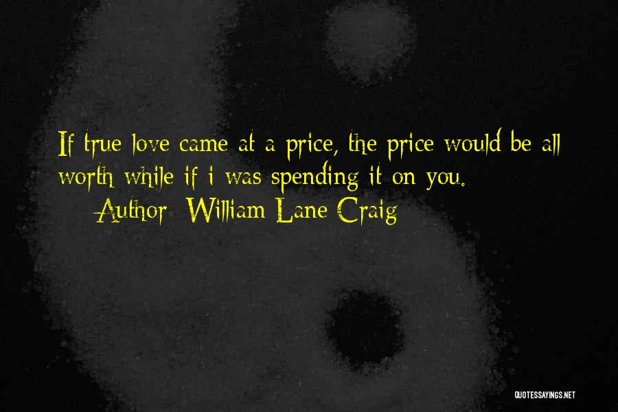 A True Girlfriend Would Quotes By William Lane Craig