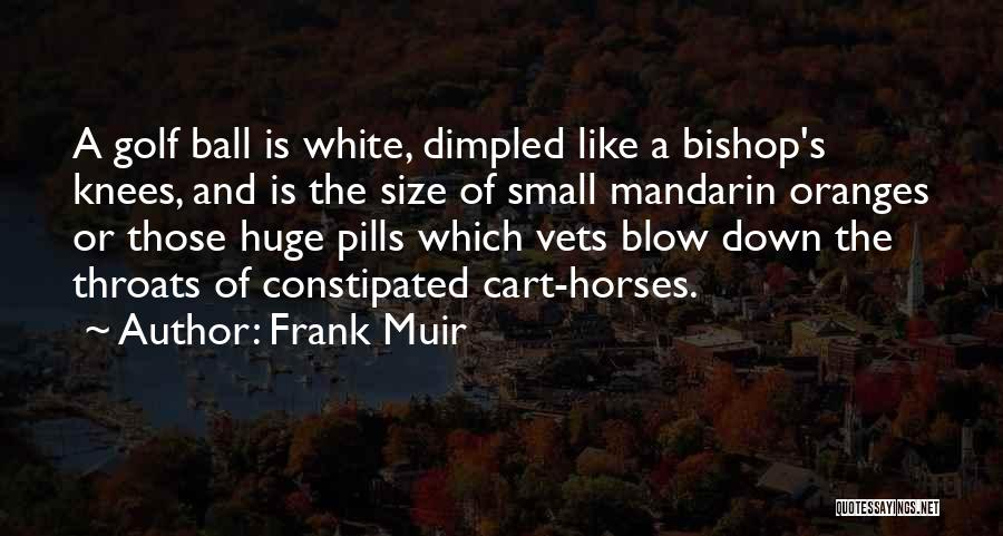 A White Horse Quotes By Frank Muir