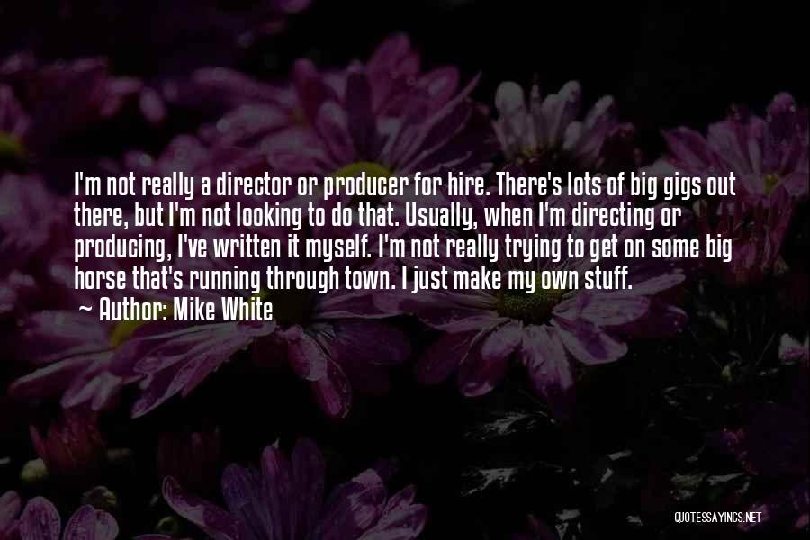 A White Horse Quotes By Mike White