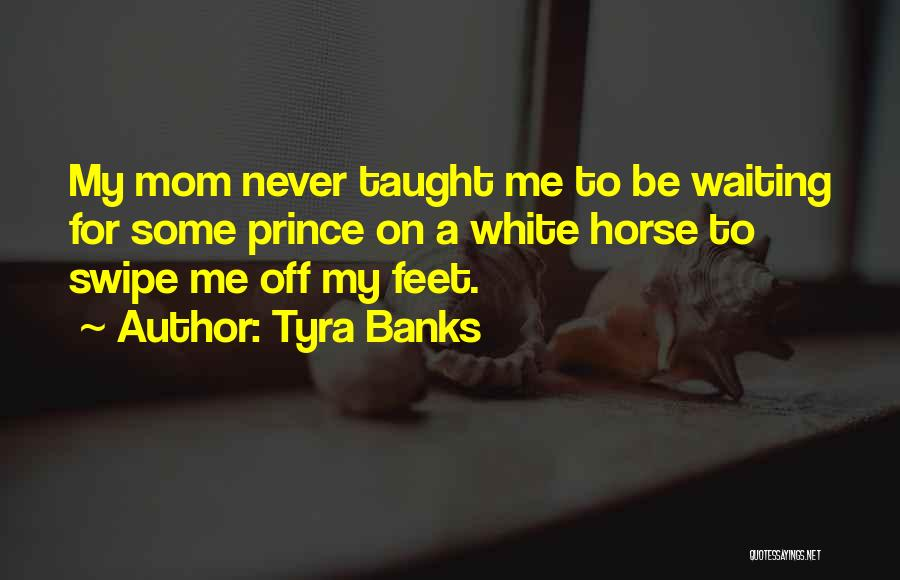 A White Horse Quotes By Tyra Banks