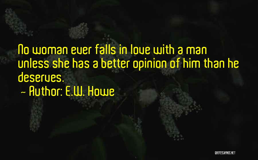 A Woman Deserves Better Quotes By E.W. Howe