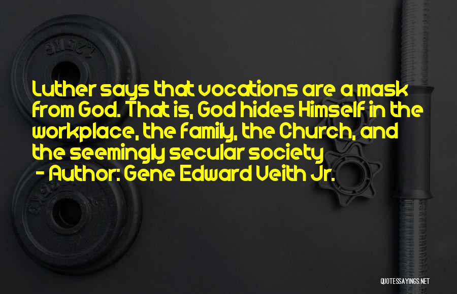 A Workplace Quotes By Gene Edward Veith Jr.