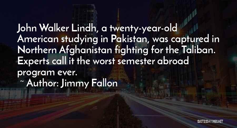 A Year Abroad Quotes By Jimmy Fallon