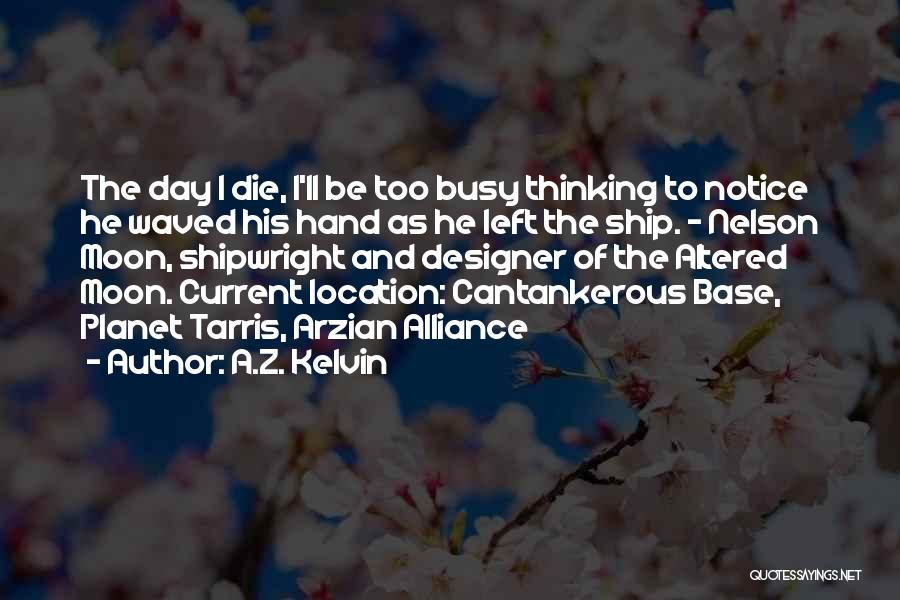 A.Z. Kelvin Quotes 1451181