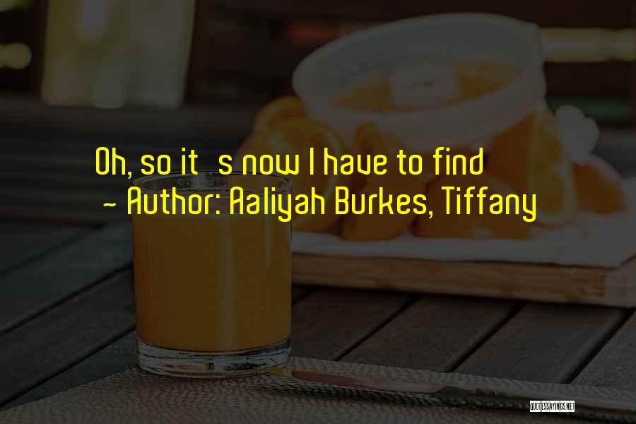 Aaliyah Burkes, Tiffany Quotes 332934