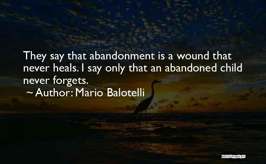 Abandonment Of A Child Quotes By Mario Balotelli