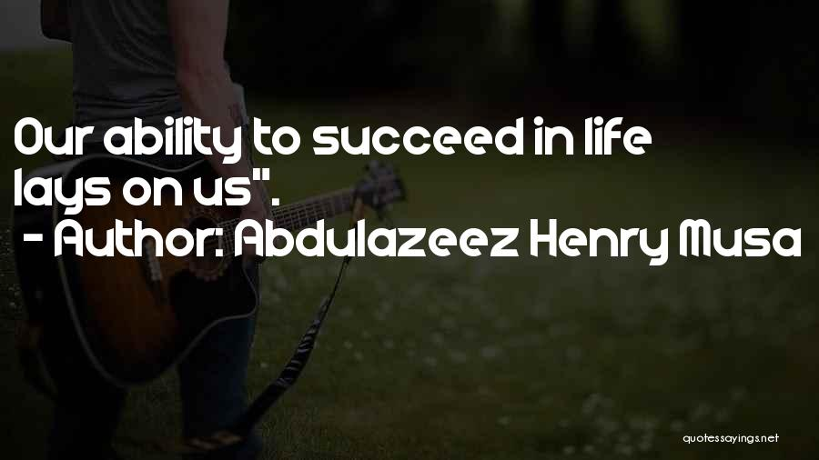 Ability To Succeed Quotes By Abdulazeez Henry Musa