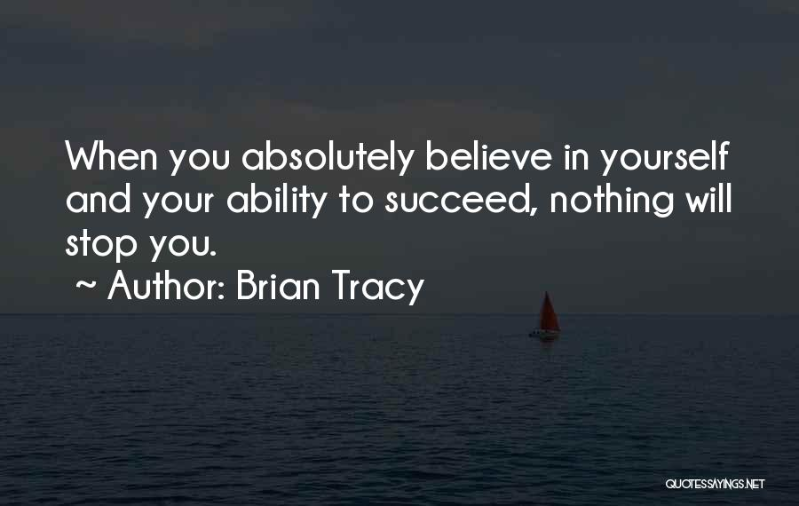Ability To Succeed Quotes By Brian Tracy