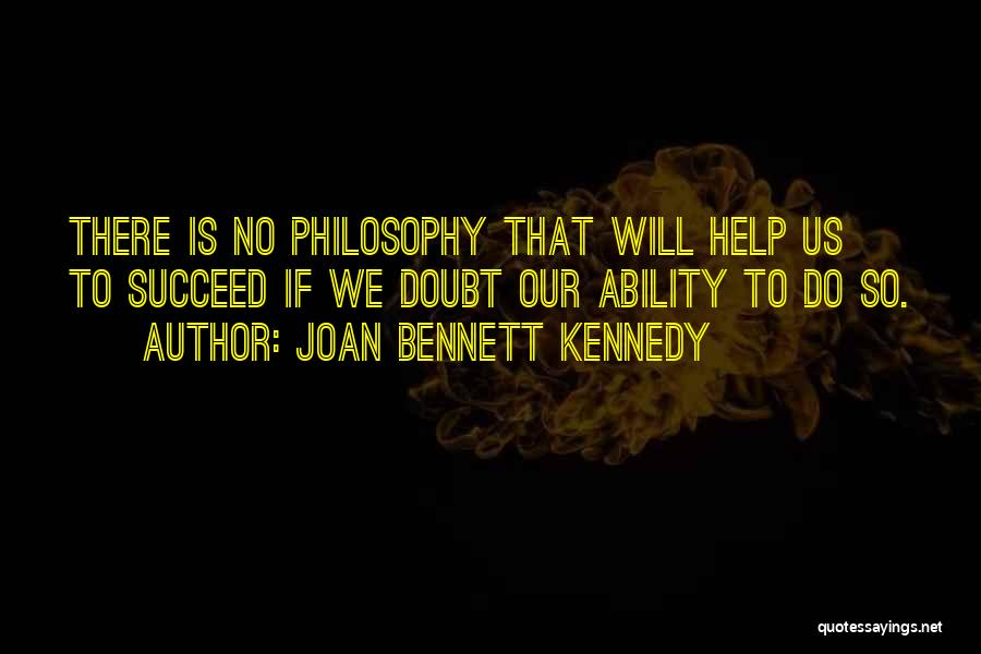 Ability To Succeed Quotes By Joan Bennett Kennedy