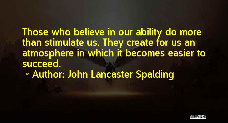 Ability To Succeed Quotes By John Lancaster Spalding