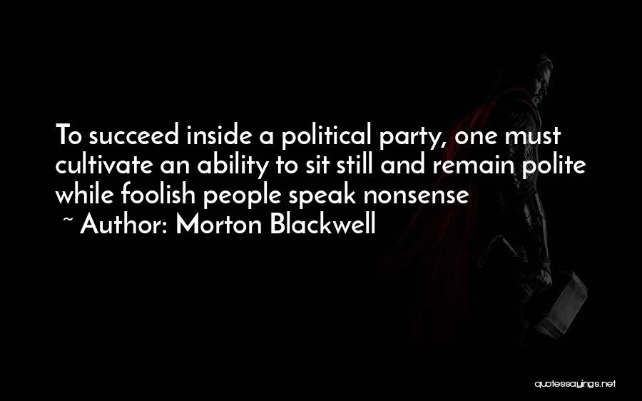 Ability To Succeed Quotes By Morton Blackwell