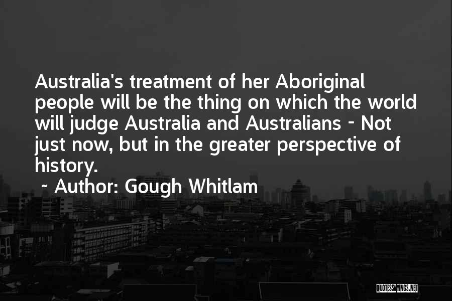 Aboriginal History Quotes By Gough Whitlam