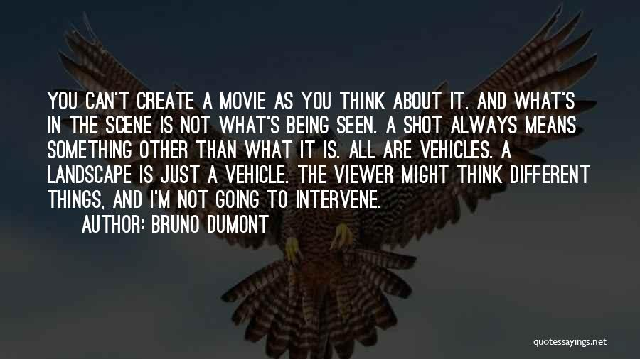 About Being Different Quotes By Bruno Dumont