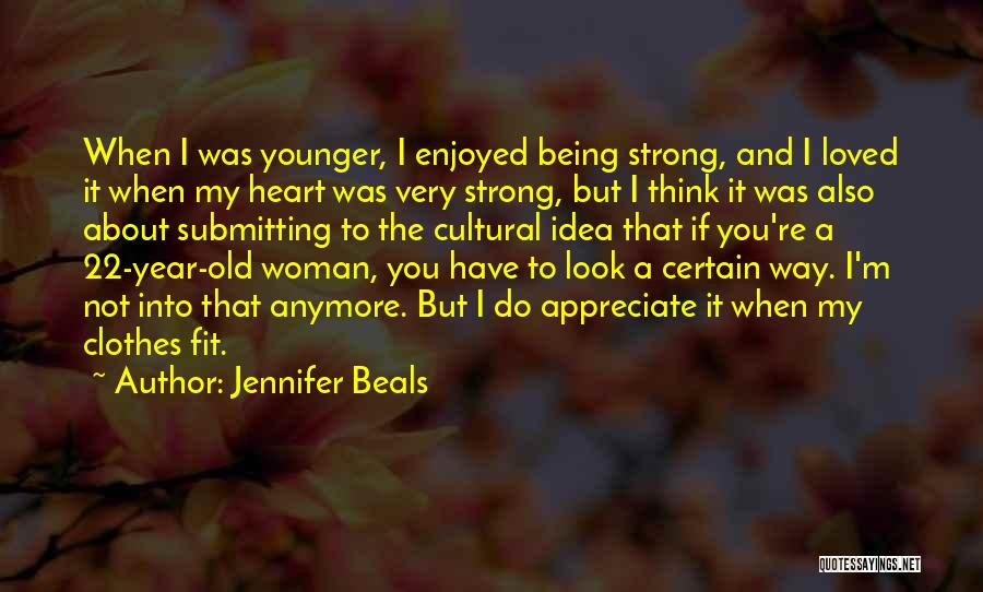 About Being Strong Quotes By Jennifer Beals
