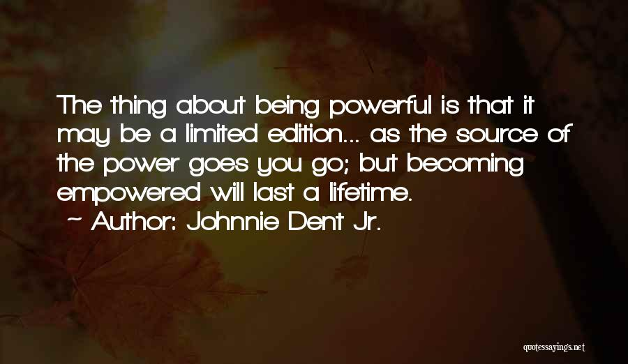 About Being Strong Quotes By Johnnie Dent Jr.