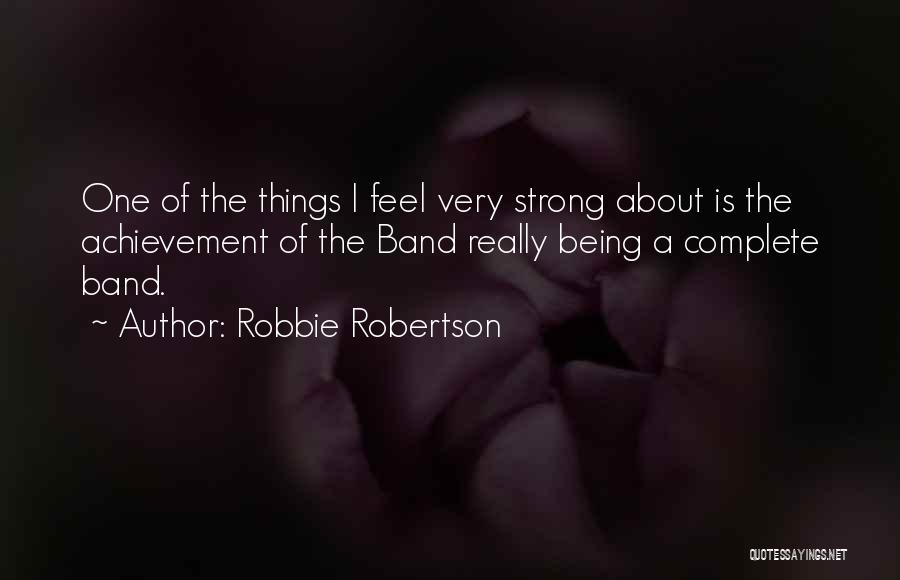 About Being Strong Quotes By Robbie Robertson