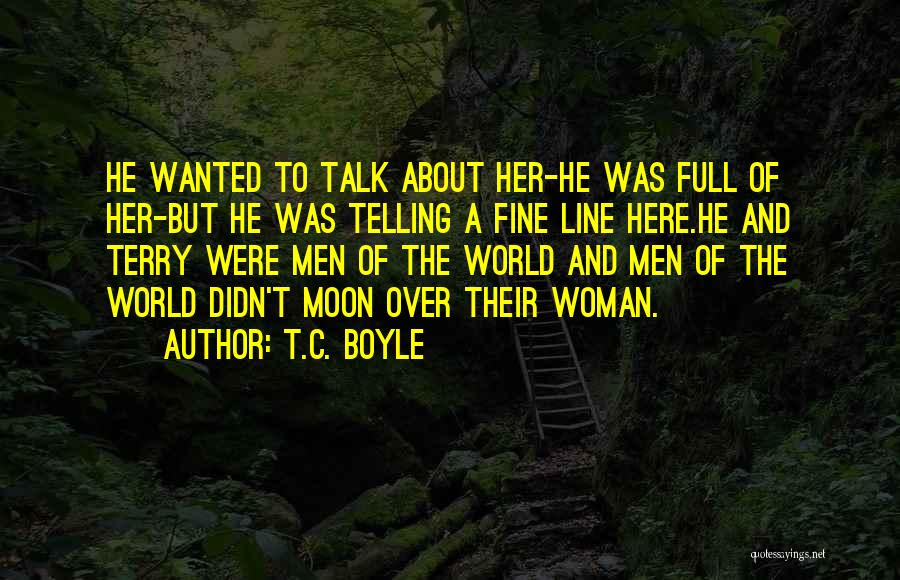 About The Moon Quotes By T.C. Boyle