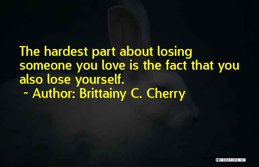 About To Lose Someone You Love Quotes By Brittainy C. Cherry