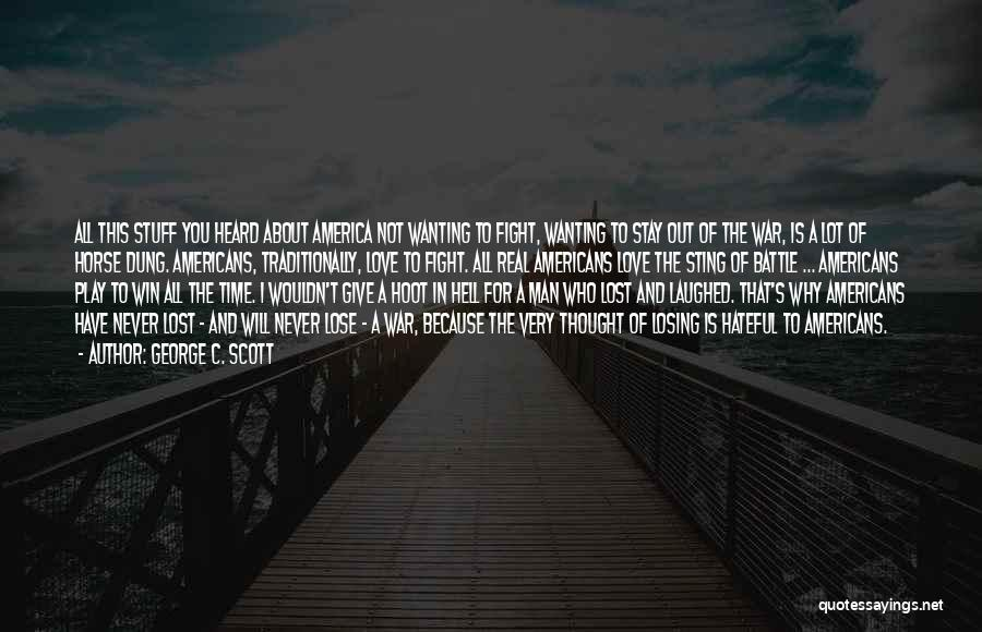 About To Lose Someone You Love Quotes By George C. Scott
