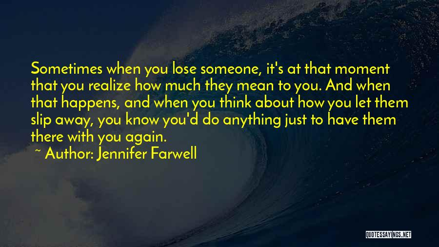 About To Lose Someone You Love Quotes By Jennifer Farwell
