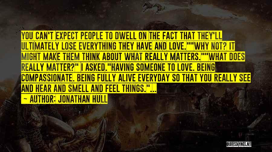 About To Lose Someone You Love Quotes By Jonathan Hull