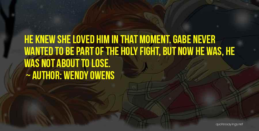 About To Lose Someone You Love Quotes By Wendy Owens