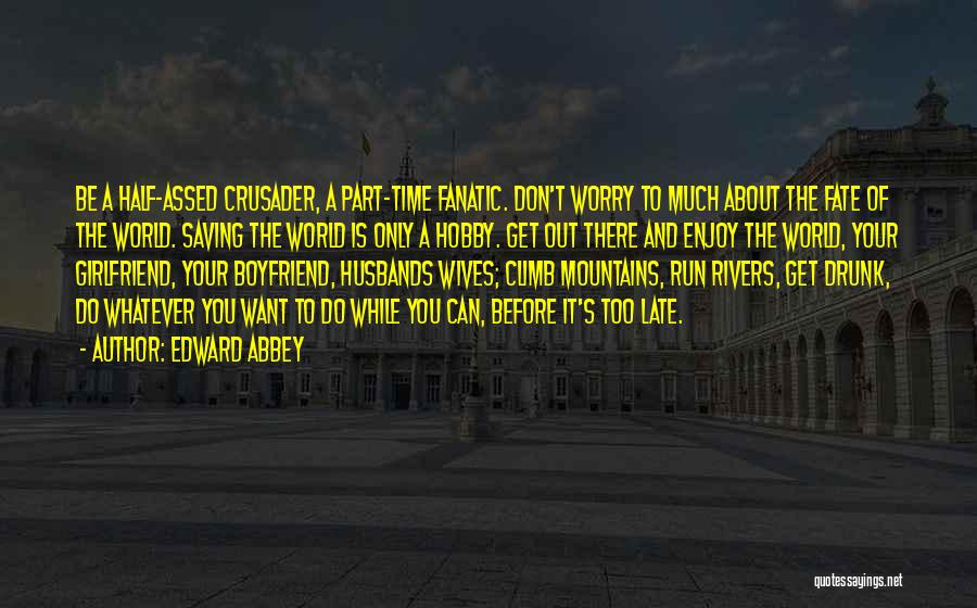 About Your Boyfriend Quotes By Edward Abbey